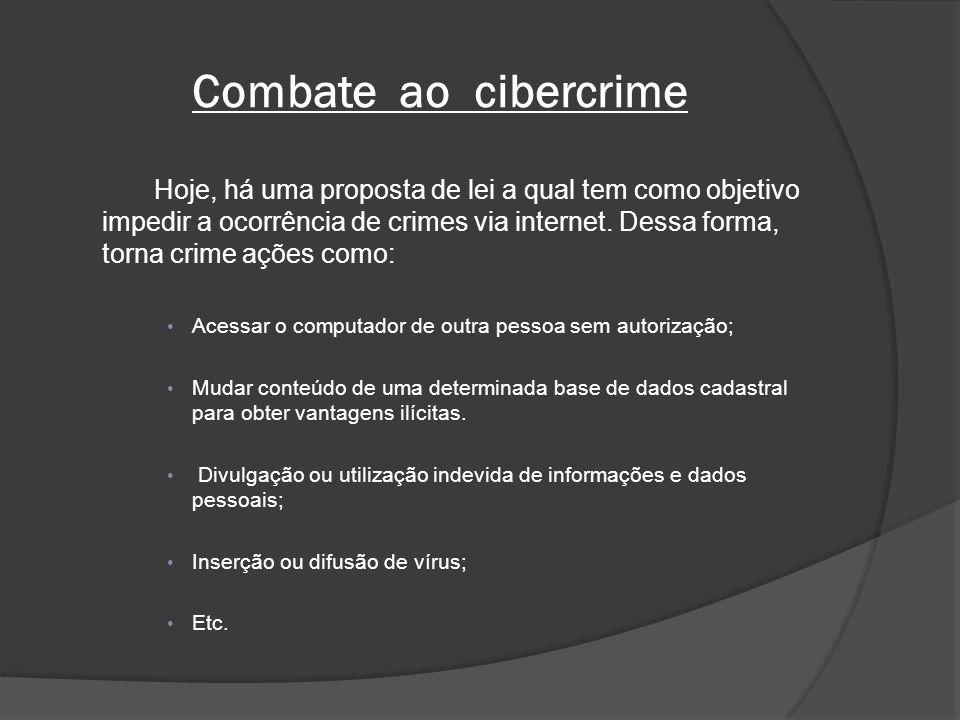 Combate ao cibercrime Hoje, há uma proposta de lei a qual tem como objetivo impedir a ocorrência de crimes via internet. Dessa forma, torna crime açõe