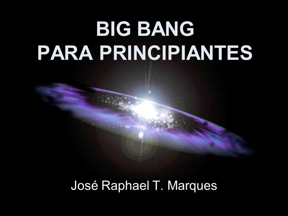 BIG BANG PARA PRINCIPIANTES José Raphael T. Marques