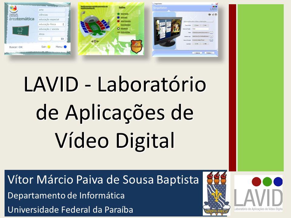 Vítor Márcio Paiva de Sousa Baptista Departamento de Informática Universidade Federal da Paraíba 1 LAVID - Laboratório de Aplicações de Vídeo Digital