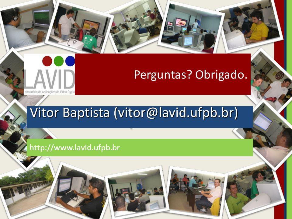 http://www.lavid.ufpb.br Vitor Baptista (vitor@lavid.ufpb.br) Perguntas? Obrigado.