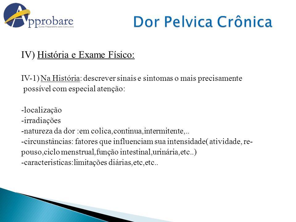 IV) História e Exame Físico: IV-1) Na História: descrever sinais e sintomas o mais precisamente possível com especial atenção: -localização -irradiaçõ