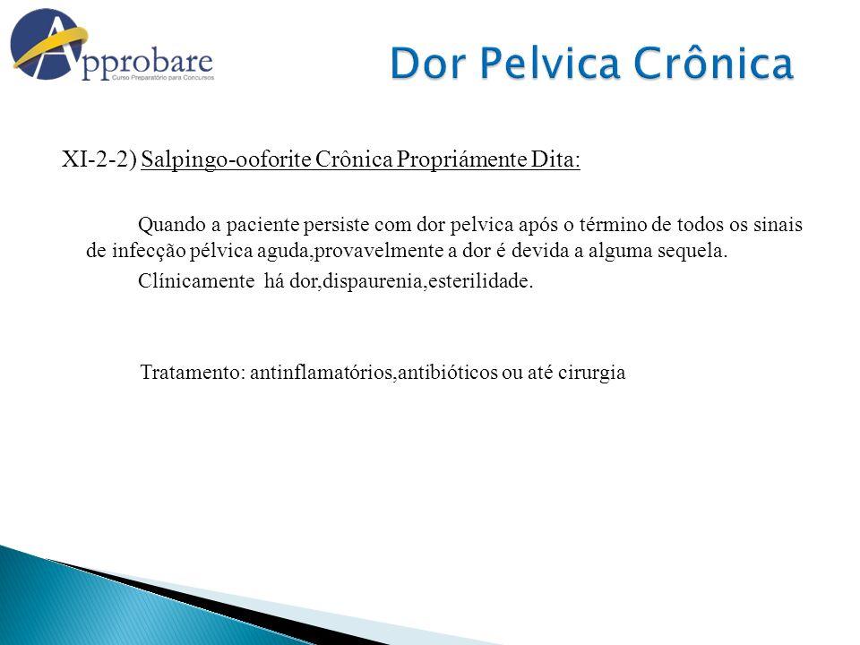 XI-2-2) Salpingo-ooforite Crônica Propriámente Dita: Quando a paciente persiste com dor pelvica após o término de todos os sinais de infecção pélvica
