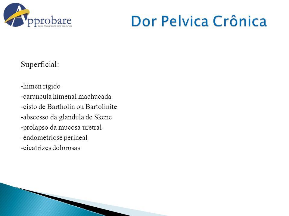 Superficial: -himen rígido -carúncula himenal machucada -cisto de Bartholin ou Bartolinite -abscesso da glandula de Skene -prolapso da mucosa uretral
