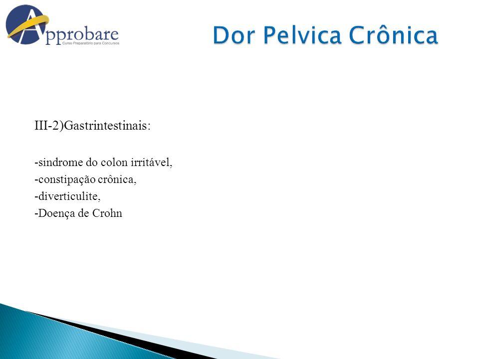 III-2)Gastrintestinais: -sindrome do colon irritável, -constipação crônica, -diverticulite, -Doença de Crohn