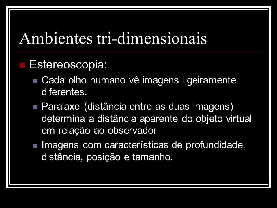 Ambientes tri-dimensionais Estereoscopia: Cada olho humano vê imagens ligeiramente diferentes. Paralaxe (distância entre as duas imagens) – determina