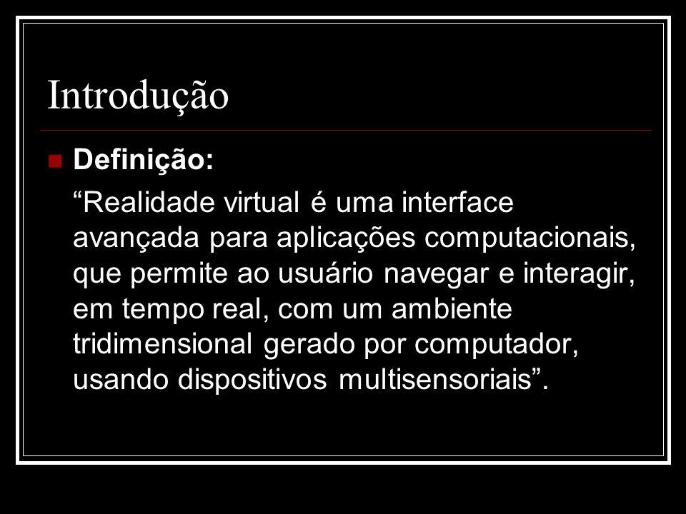 Introdução Definição: Realidade virtual é uma interface avançada para aplicações computacionais, que permite ao usuário navegar e interagir, em tempo