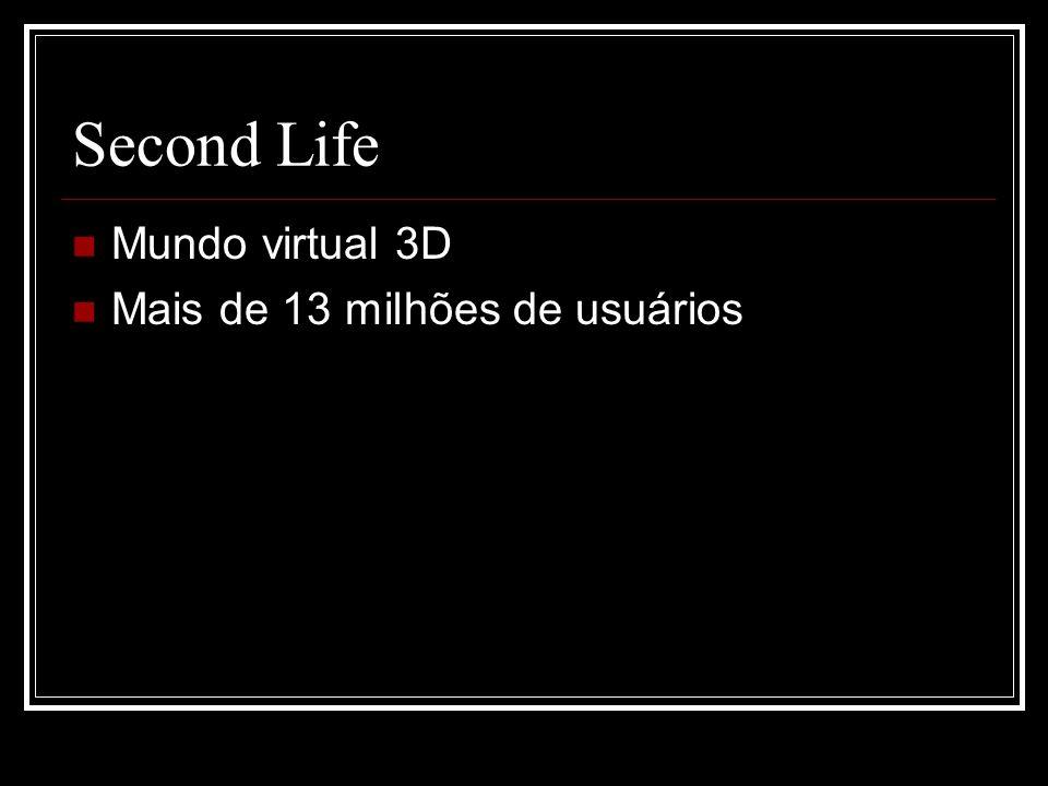 Second Life Mundo virtual 3D Mais de 13 milhões de usuários