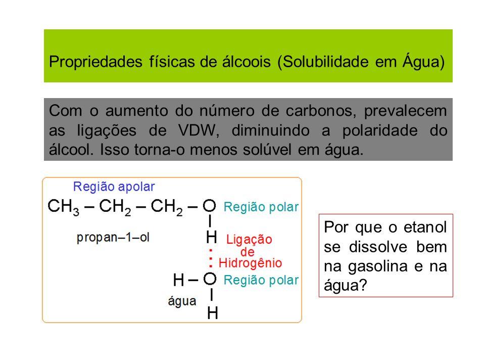 Propriedades físicas de álcoois (Solubilidade em Água) Com o aumento do número de carbonos, prevalecem as ligações de VDW, diminuindo a polaridade do