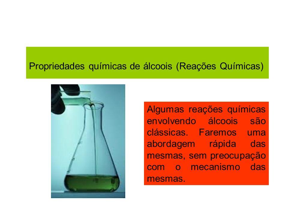 Propriedades químicas de álcoois (Reações Químicas) Algumas reações químicas envolvendo álcoois são clássicas. Faremos uma abordagem rápida das mesmas