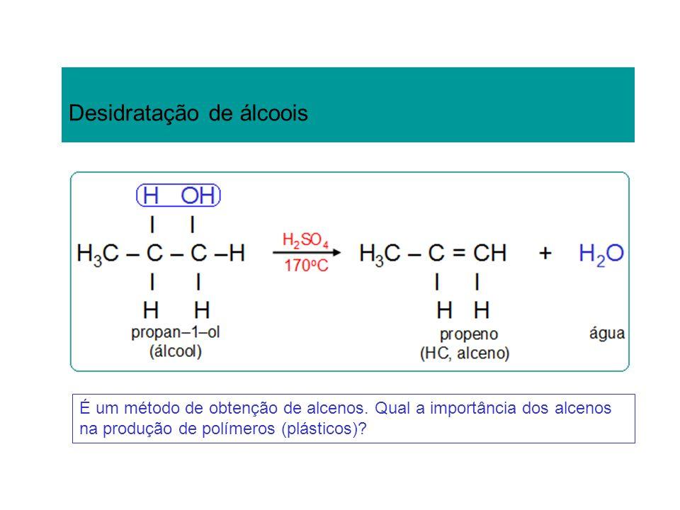 Desidratação de álcoois É um método de obtenção de alcenos. Qual a importância dos alcenos na produção de polímeros (plásticos)?
