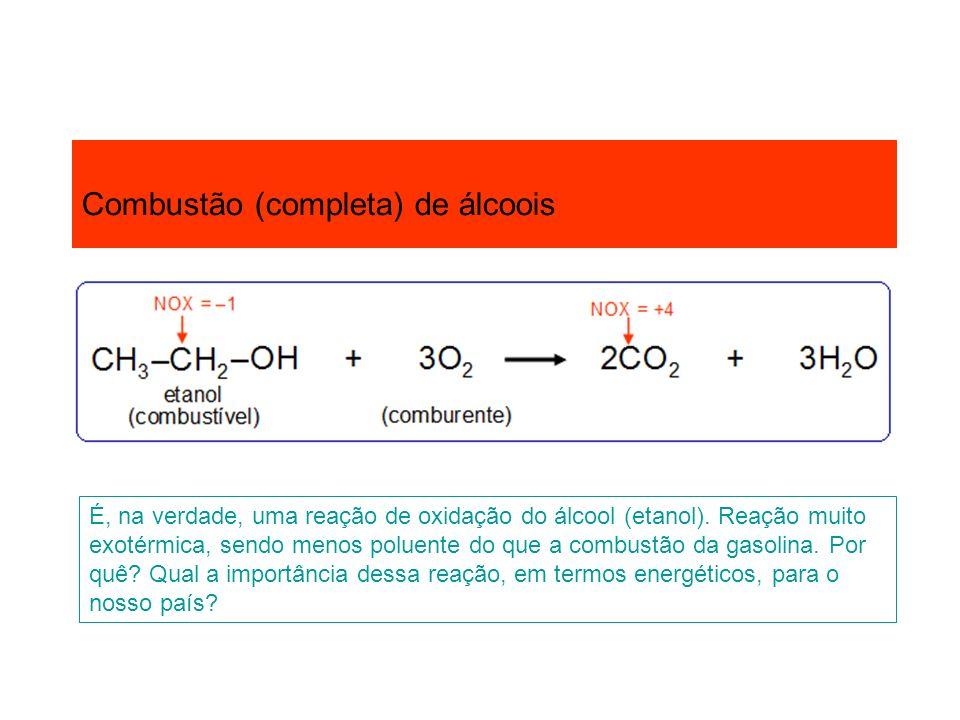 Combustão (completa) de álcoois É, na verdade, uma reação de oxidação do álcool (etanol). Reação muito exotérmica, sendo menos poluente do que a combu