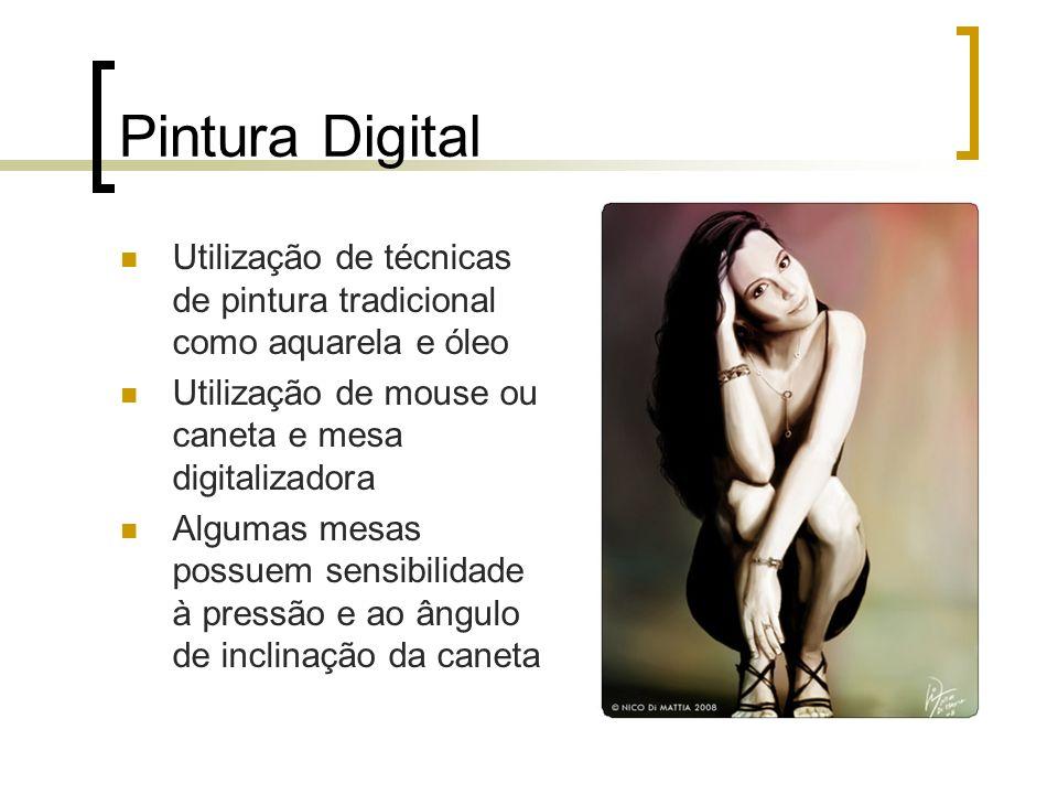 Pintura Digital Utilização de técnicas de pintura tradicional como aquarela e óleo Utilização de mouse ou caneta e mesa digitalizadora Algumas mesas p