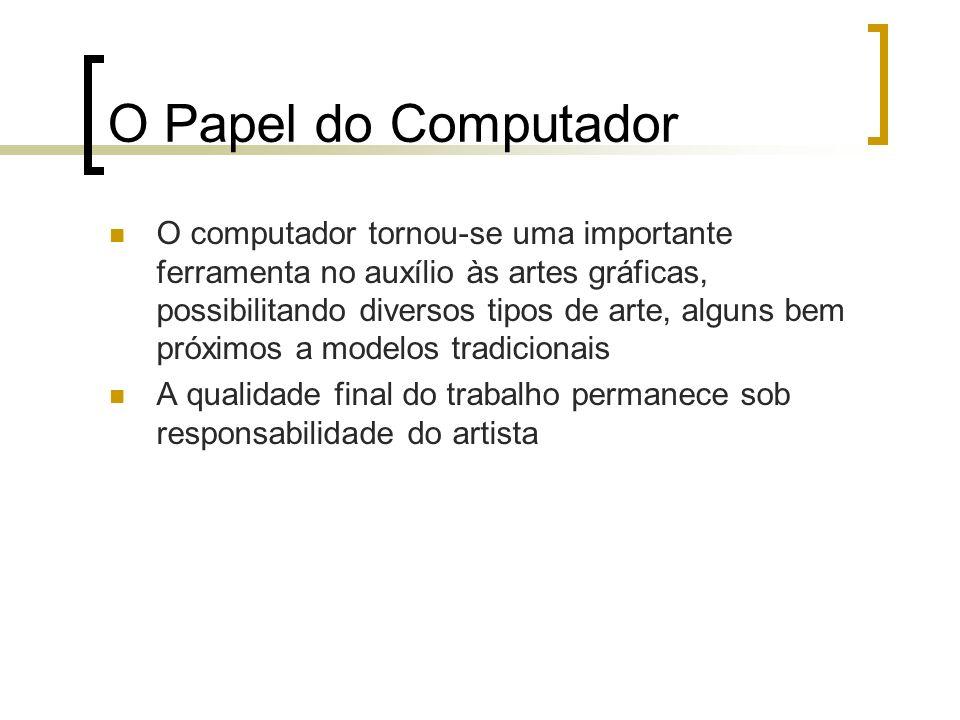 O Papel do Computador O computador tornou-se uma importante ferramenta no auxílio às artes gráficas, possibilitando diversos tipos de arte, alguns bem