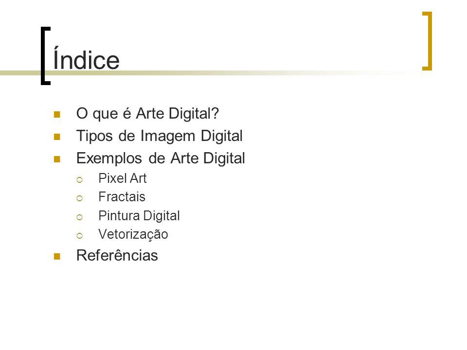 Índice O que é Arte Digital? Tipos de Imagem Digital Exemplos de Arte Digital Pixel Art Fractais Pintura Digital Vetorização Referências