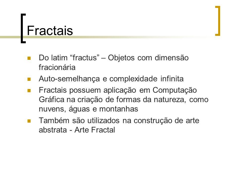 Fractais Do latim fractus – Objetos com dimensão fracionária Auto-semelhança e complexidade infinita Fractais possuem aplicação em Computação Gráfica
