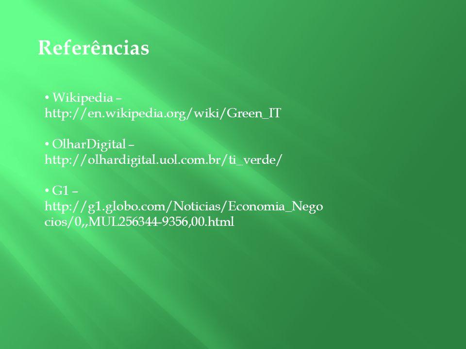 Referências Wikipedia – http://en.wikipedia.org/wiki/Green_IT OlharDigital – http://olhardigital.uol.com.br/ti_verde/ G1 – http://g1.globo.com/Noticia