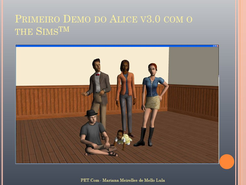 P RIMEIRO D EMO DO A LICE V 3.0 COM O THE S IMS TM PET.Com - Mariana Meirelles de Mello Lula