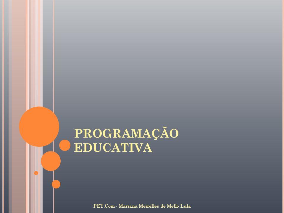 PROGRAMAÇÃO EDUCATIVA PET.Com - Mariana Meirelles de Mello Lula