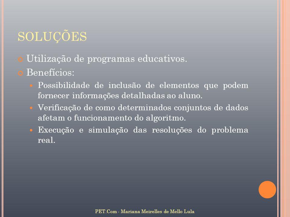 SOLUÇÕES Utilização de programas educativos. Benefícios: Possibilidade de inclusão de elementos que podem fornecer informações detalhadas ao aluno. Ve