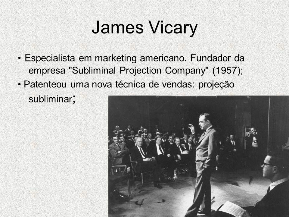 James Vicary Especialista em marketing americano. Fundador da empresa