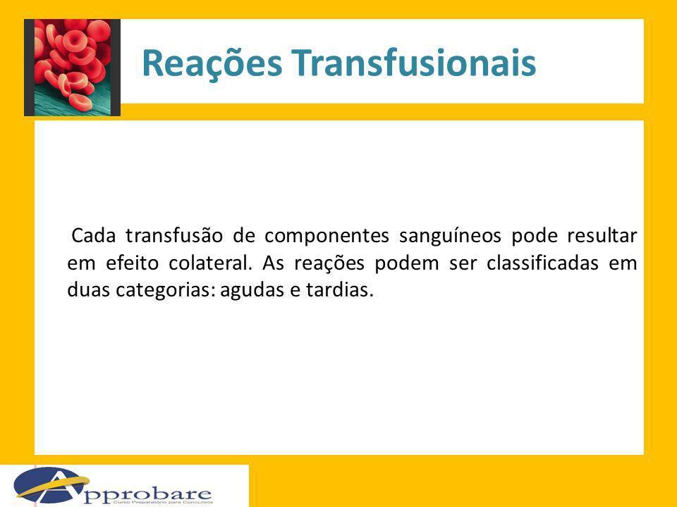 Reações Transfusionais Cada transfusão de componentes sanguíneos pode resultar em efeito colateral. As reações podem ser classificadas em duas categor
