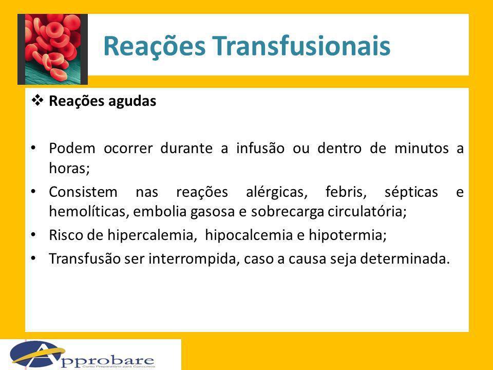 Reações Transfusionais Reações agudas Podem ocorrer durante a infusão ou dentro de minutos a horas; Consistem nas reações alérgicas, febris, sépticas
