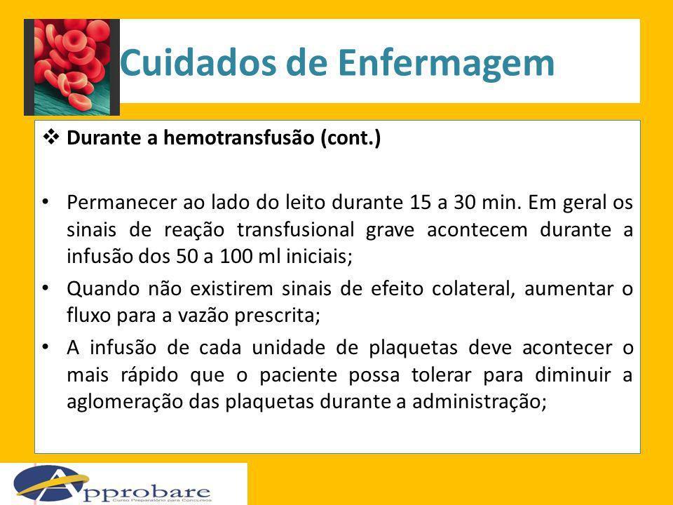 Cuidados de Enfermagem Durante a hemotransfusão (cont.) Permanecer ao lado do leito durante 15 a 30 min. Em geral os sinais de reação transfusional gr