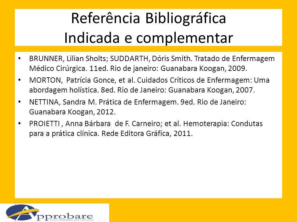 Referência Bibliográfica Indicada e complementar BRUNNER, Lilian Sholts; SUDDARTH, Dóris Smith. Tratado de Enfermagem Médico Cirúrgica. 11ed. Rio de j