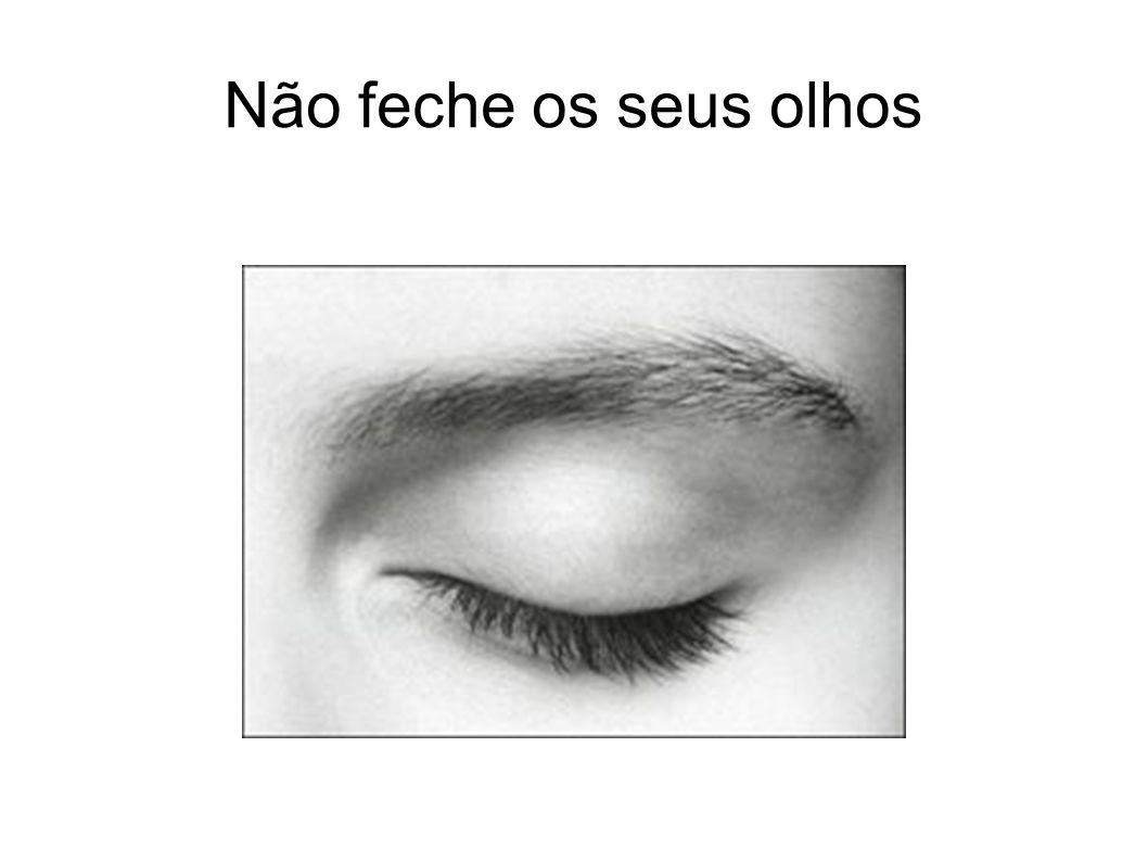 Não feche os seus olhos