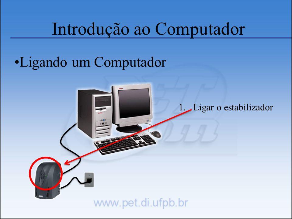 Introdução ao Computador Ligando um Computador 1.Ligar o estabilizador