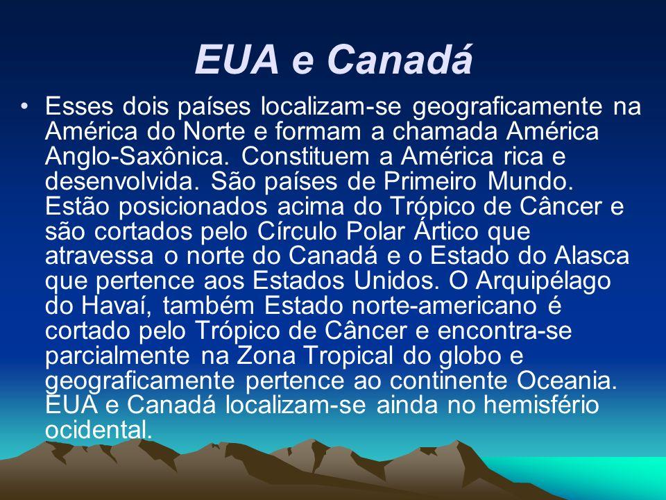 EUA e Canadá Esses dois países localizam-se geograficamente na América do Norte e formam a chamada América Anglo-Saxônica. Constituem a América rica e