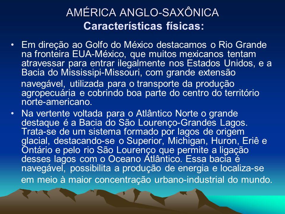 AMÉRICA ANGLO-SAXÔNICA AMÉRICA ANGLO-SAXÔNICA Características físicas: Em direção ao Golfo do México destacamos o Rio Grande na fronteira EUA-México,