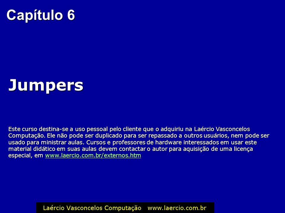 Capítulo 6 Jumpers Este curso destina-se a uso pessoal pelo cliente que o adquiriu na Laércio Vasconcelos Computação.