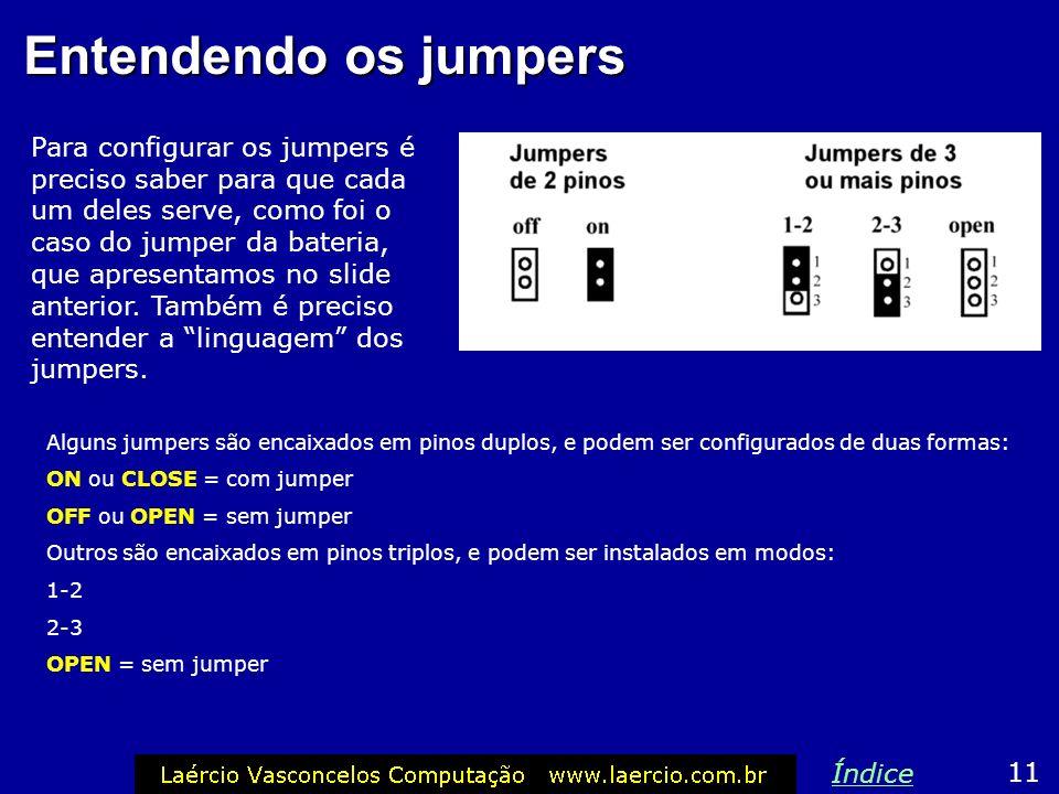 Exemplo: jumper da bateria Todas as placas de CPU, mesmo as mais novas, possuem um jumper para ligar/desligar a bateria. Normalmente este jumper vem L