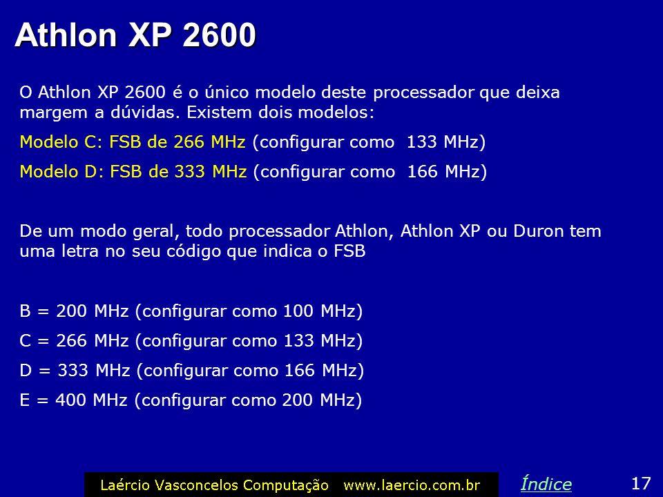 FSB de processadores Athlon XP Existem processadores Athlon XP com FSB de 200, 266, 333 e 400 MHz. Entretanto, o FSB desses processadors opera com DDR