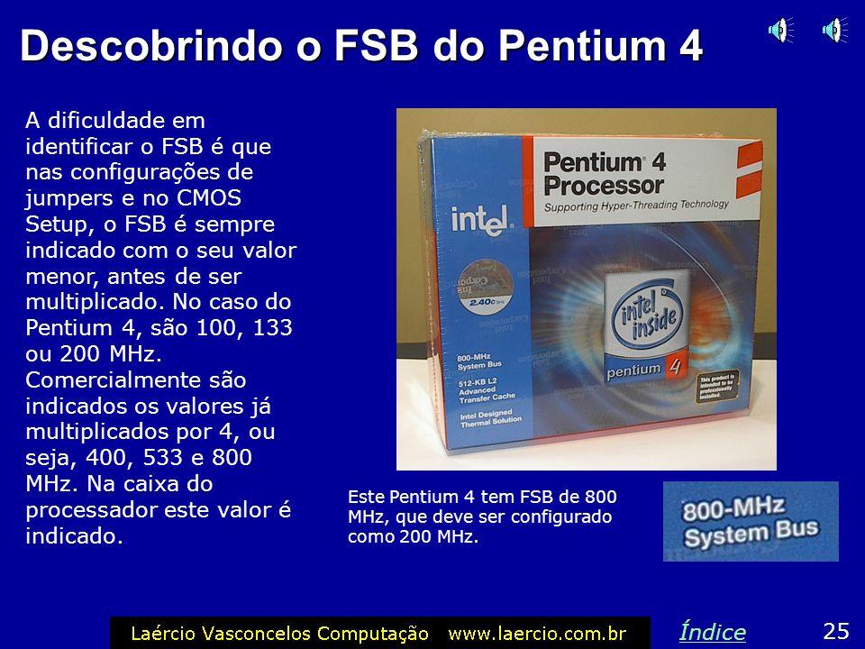 FSB do Pentium 4 Vimos que as memórias DDR dobram o valor do clock. Por exemplo, memórias DDR266 operam na verdade com 133 MHz, mas têm equivalência a