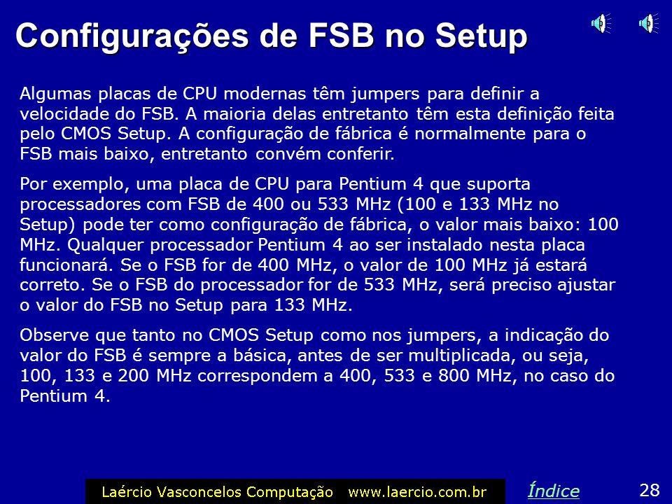 FSB do Pentium 4 Também é possível descobrir o FSB do Pentium 4 a partir do seu clock interno. Os modelos com FSB de 800 MHz são: 2.40C, 2.60C, 2.80C,