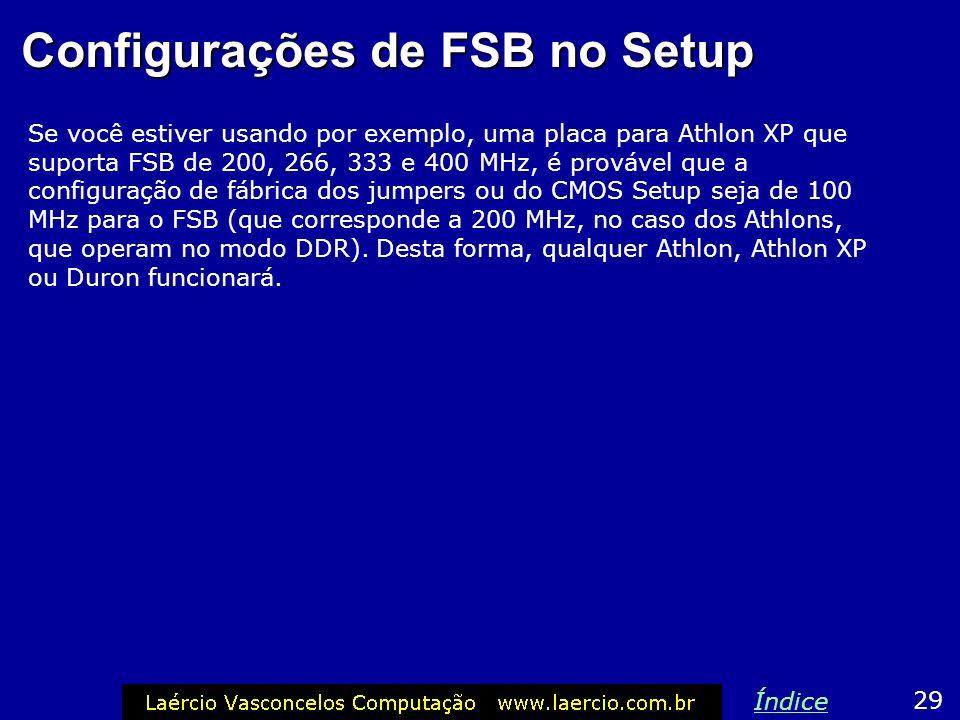 Configurações de FSB no Setup Algumas placas de CPU modernas têm jumpers para definir a velocidade do FSB. A maioria delas entretanto têm esta definiç
