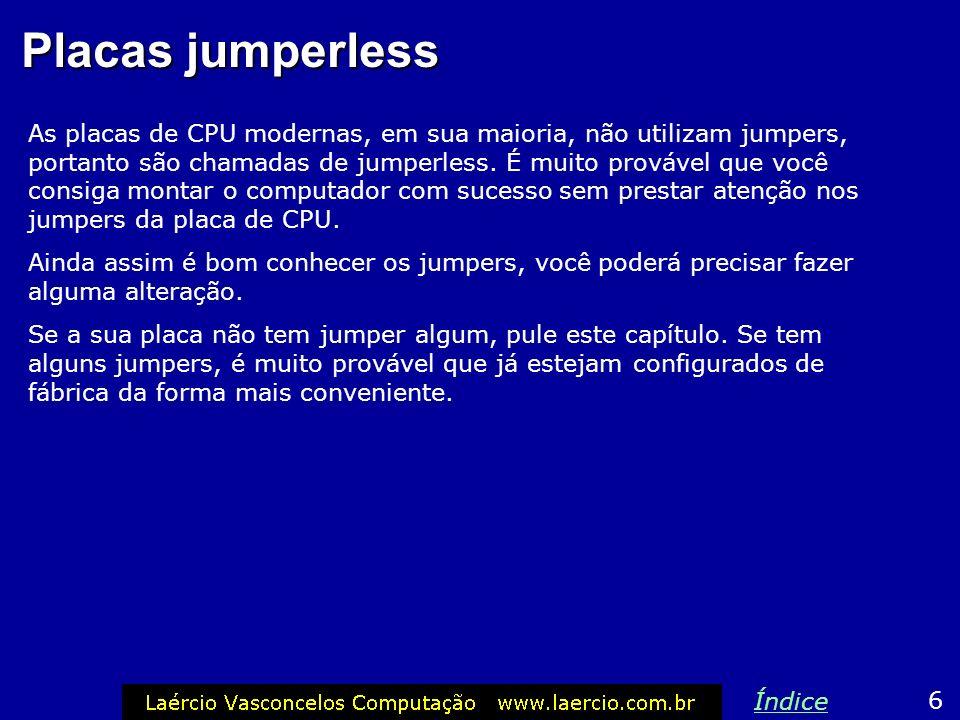 Placas jumperless As placas de CPU modernas, em sua maioria, não utilizam jumpers, portanto são chamadas de jumperless.