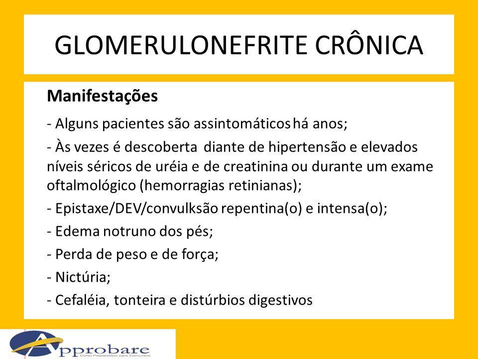 GLOMERULONEFRITE CRÔNICA Manifestações - Alguns pacientes são assintomáticos há anos; - Às vezes é descoberta diante de hipertensão e elevados níveis