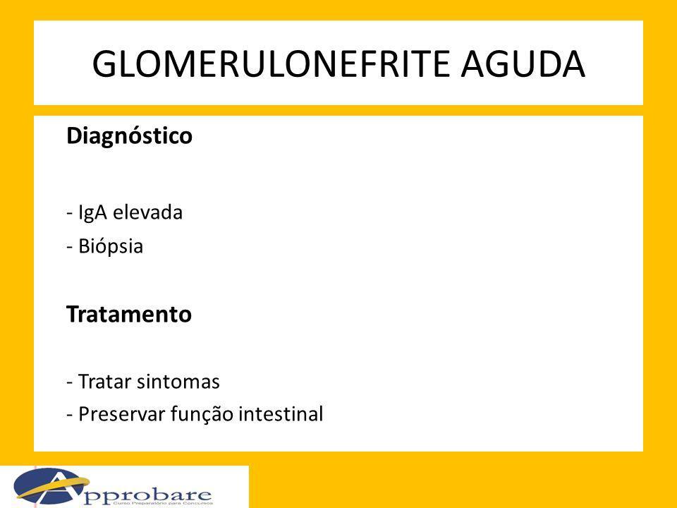 GLOMERULONEFRITE AGUDA Diagnóstico - IgA elevada - Biópsia Tratamento - Tratar sintomas - Preservar função intestinal