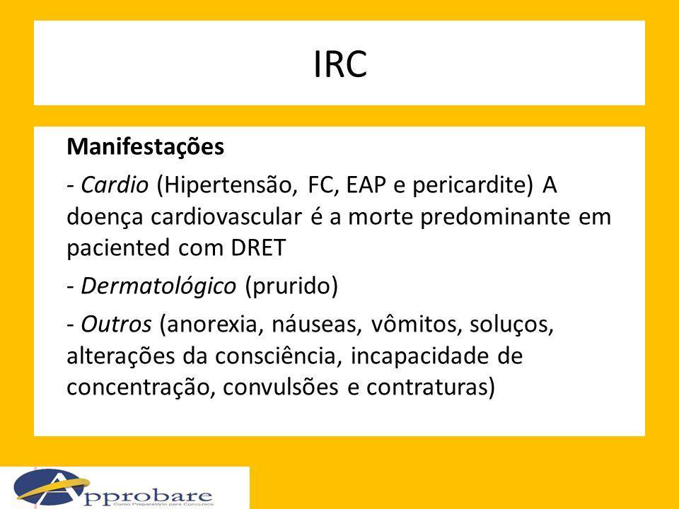 IRC Manifestações - Cardio (Hipertensão, FC, EAP e pericardite) A doença cardiovascular é a morte predominante em paciented com DRET - Dermatológico (