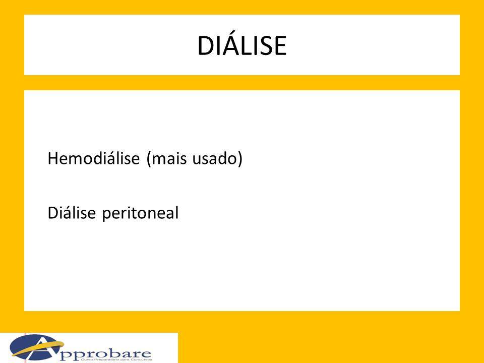 DIÁLISE Hemodiálise (mais usado) Diálise peritoneal