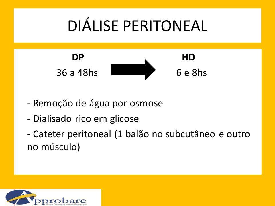 DIÁLISE PERITONEAL DP HD 36 a 48hs 6 e 8hs - Remoção de água por osmose - Dialisado rico em glicose - Cateter peritoneal (1 balão no subcutâneo e outr