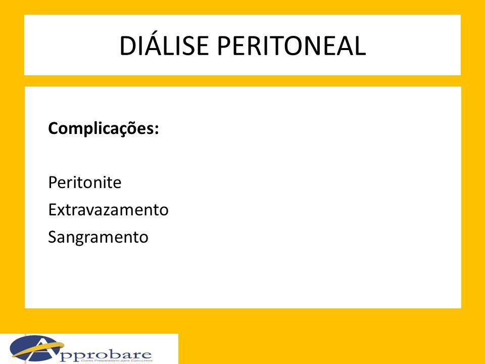 DIÁLISE PERITONEAL Complicações: Peritonite Extravazamento Sangramento