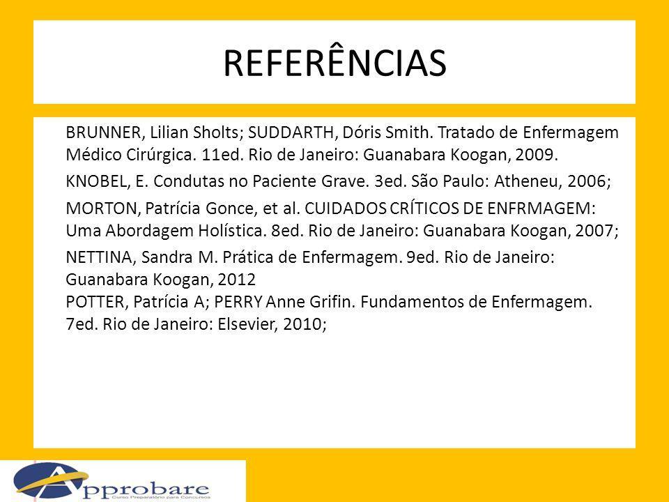 REFERÊNCIAS BRUNNER, Lilian Sholts; SUDDARTH, Dóris Smith. Tratado de Enfermagem Médico Cirúrgica. 11ed. Rio de Janeiro: Guanabara Koogan, 2009. KNOBE