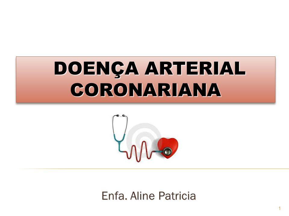 1 Enfa. Aline Patricia DOENÇA ARTERIAL CORONARIANA
