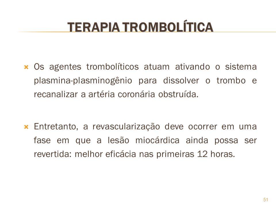 51 TERAPIA TROMBOLÍTICA Os agentes trombolíticos atuam ativando o sistema plasmina-plasminogênio para dissolver o trombo e recanalizar a artéria coron