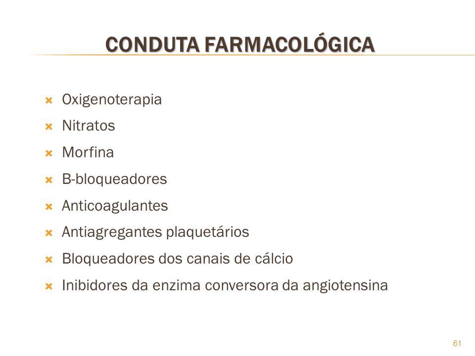 61 CONDUTA FARMACOLÓGICA Oxigenoterapia Nitratos Morfina B-bloqueadores Anticoagulantes Antiagregantes plaquetários Bloqueadores dos canais de cálcio