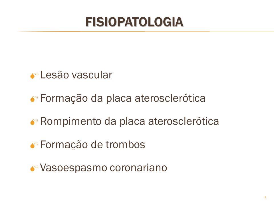 7FISIOPATOLOGIA Lesão vascular Formação da placa aterosclerótica Rompimento da placa aterosclerótica Formação de trombos Vasoespasmo coronariano